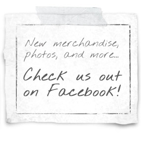 New merchandise, photos, and more... Check us out on Facebook!